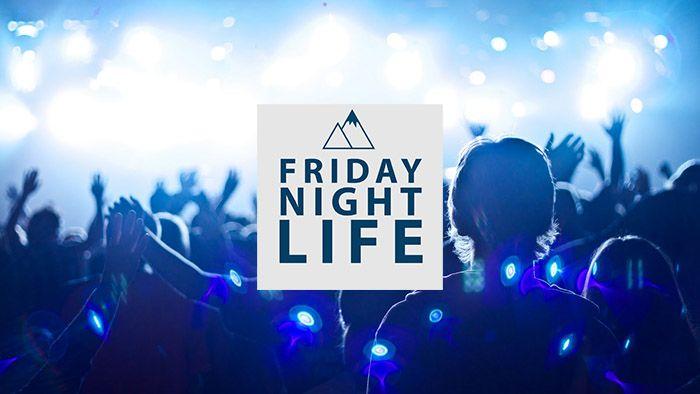 Friday Night Life